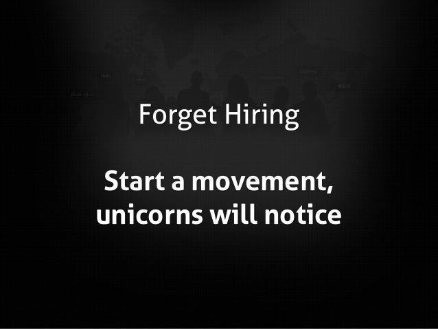 Forget Hiring Start a movement, unicorns will notice