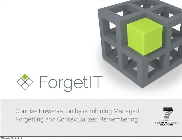 Concise Preservation by combining Managed Forgetting and Contextualized Remembering 1Mittwoch, 30. April 14