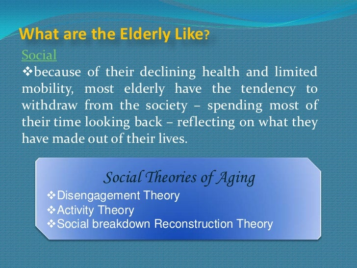 disengagement theory of successful aging Two major theories explain the psychosocial aspects of aging in older adults disengagement theory views aging as a process of mutual withdrawal in which older adults voluntarily slow down by retiring, as expected by society proponents of disengagement theory hold that mutual social withdrawal benefits both individuals and.