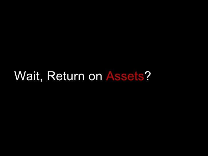 Wait, Return on  Assets ?