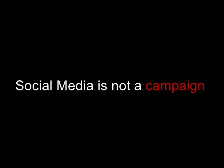 Social Media is not a  campaign