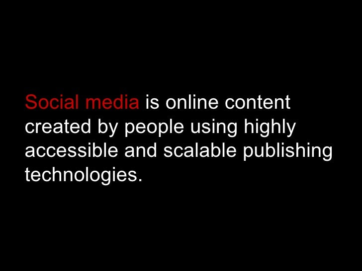 Social media  is online content created by people using highly accessible and scalable publishing technologies.