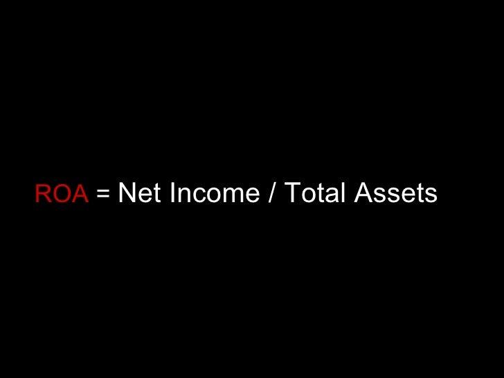 ROA  =  Net Income / Total Assets