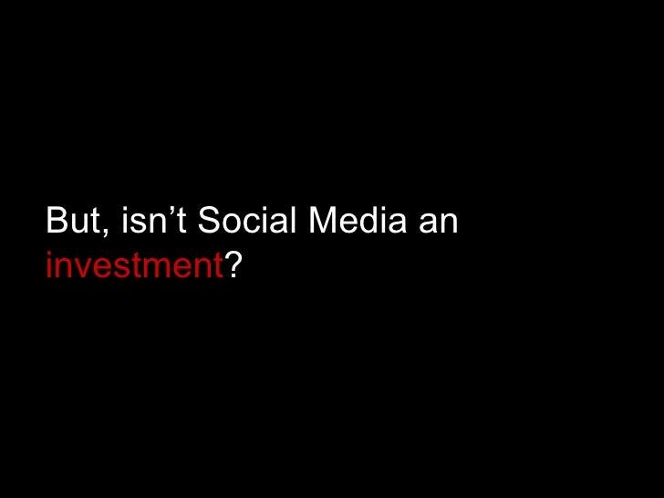 But, isn't Social Media an  investment ?