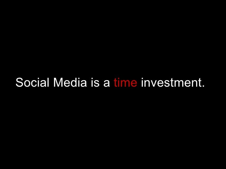 Social Media is a  time  investment.