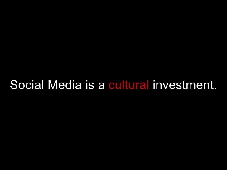 Social Media is a  cultural  investment.