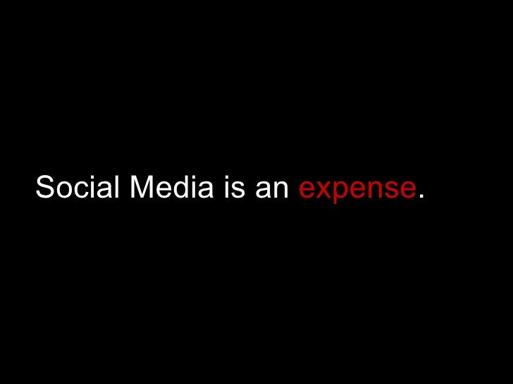 Social Media is an  expense .