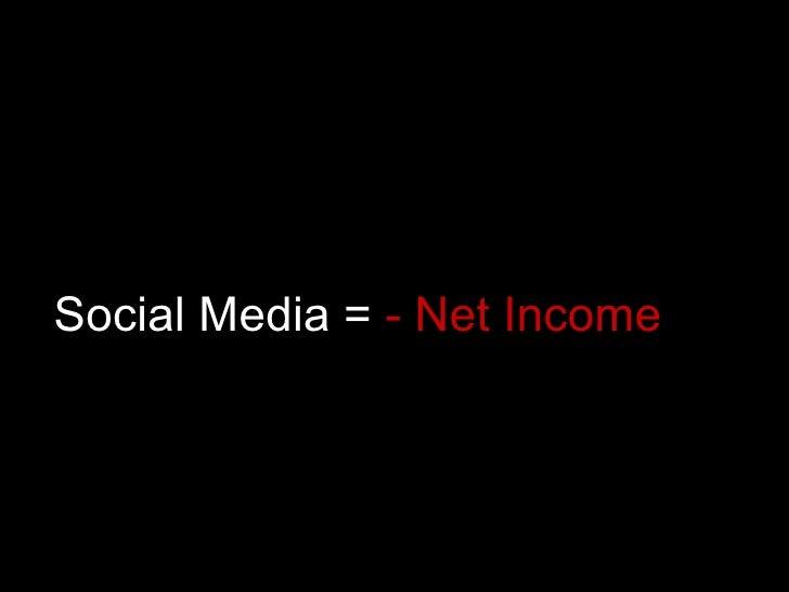 Social Media =  - Net Income
