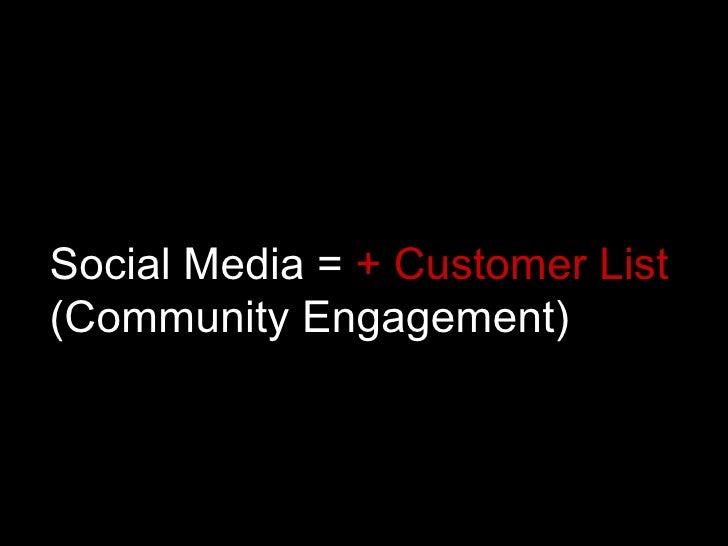 Social Media =  + Customer List  (Community Engagement)