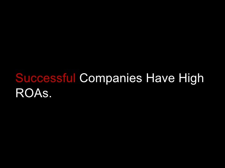Successful  Companies Have High ROAs.