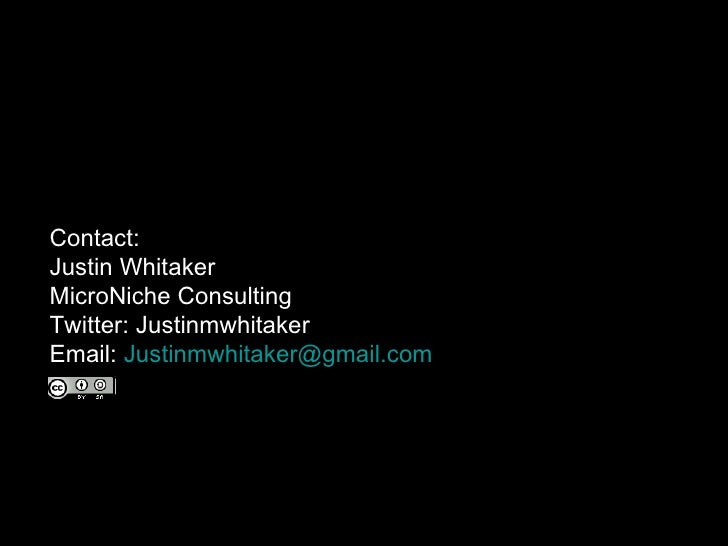 Contact:  Justin Whitaker MicroNiche Consulting Twitter: Justinmwhitaker Email:  [email_address]