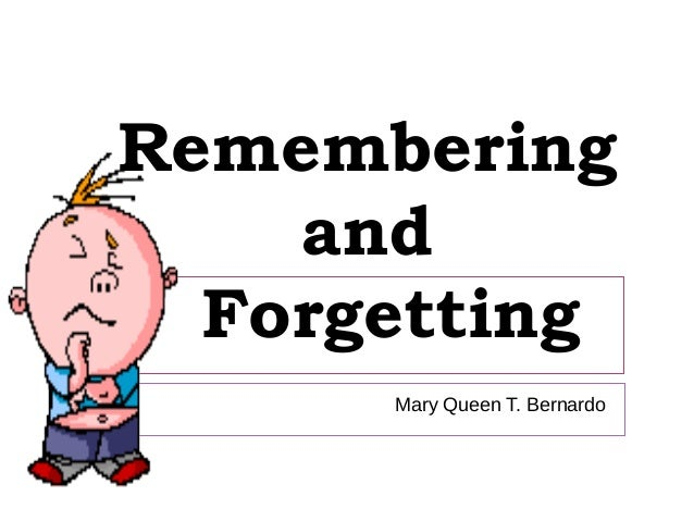 Remembering and Forgetting Mary Queen T. Bernardo