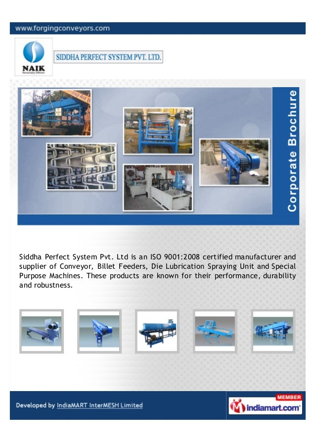 Siddha Perfect System Pvt. Ltd is an ISO 9001:2008 certified manufacturer andsupplier of Conveyor, Billet Feeders, Die Lub...