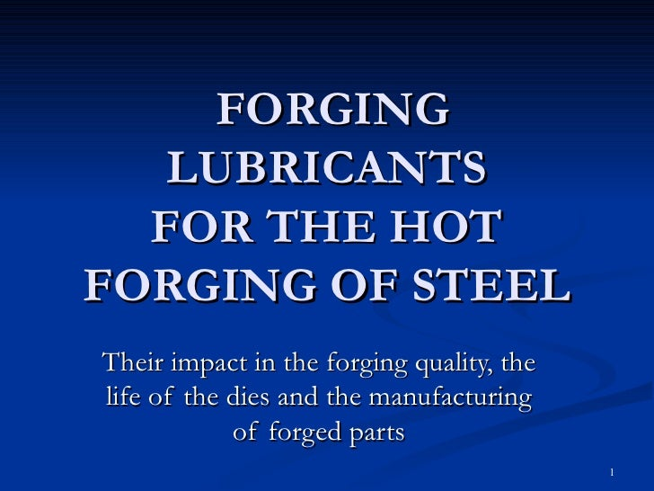 FORGING LUBRICANTS FOR THE HOT FORGING OF STEEL Their   impact  in the forging quality, the life of the dies and the manuf...