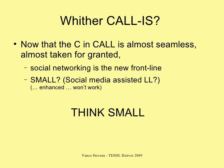 Whither CALL-IS?  <ul><li>Now that the C in CALL is almost seamless, almost taken for granted,  </li></ul><ul><ul><li>soci...