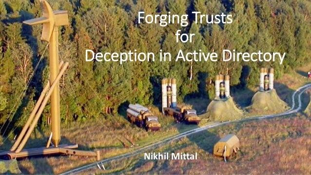 Forging Trusts for Deception in Active Directory Nikhil Mittal