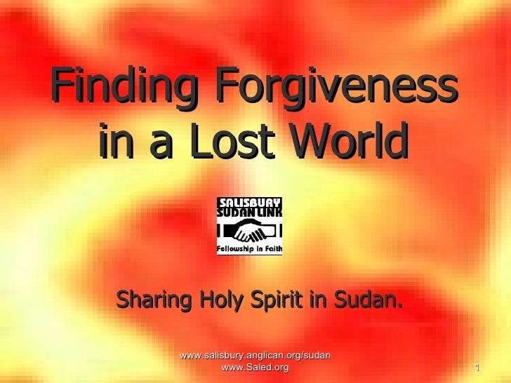 www.salisbury.anglican.org/sudan www.Saled.org Finding Forgiveness in a Lost World <ul><ul><li>Sharing Holy Spirit in Suda...