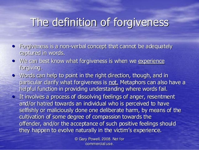 forgiveness definition essay Psychologists generally define forgiveness as a conscious, deliberate decision to release feelings of resentment or vengeance toward a.