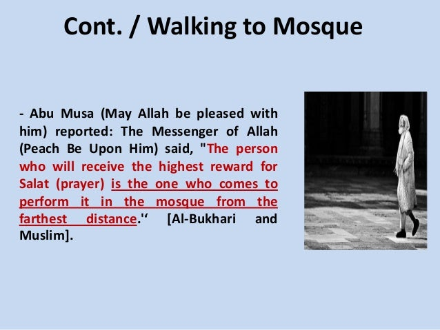 Cont. / Walking to Mosque - Abu Musa (May Allah be pleased with him) reported: The Messenger of Allah (Peach Be Upon Him) ...