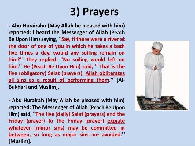 3) Prayers - Abu Hurairahu (May Allah be pleased with him) reported: I heard the Messenger of Allah (Peach Be Upon Him) sa...
