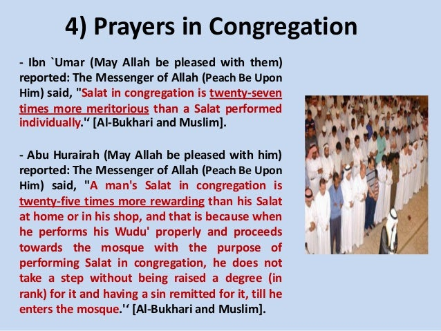 4) Prayers in Congregation - Ibn `Umar (May Allah be pleased with them) reported: The Messenger of Allah (Peach Be Upon Hi...