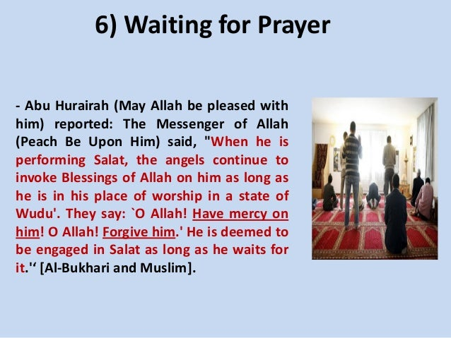 6) Waiting for Prayer - Abu Hurairah (May Allah be pleased with him) reported: The Messenger of Allah (Peach Be Upon Him) ...