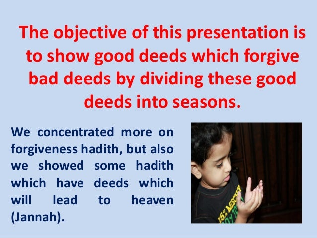 The objective of this presentation is to show good deeds which forgive bad deeds by dividing these good deeds into seasons...