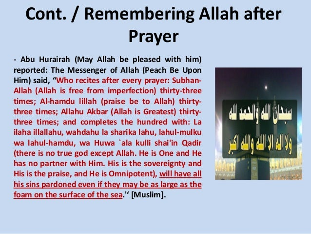 Cont. / Remembering Allah after Prayer - Abu Hurairah (May Allah be pleased with him) reported: The Messenger of Allah (Pe...