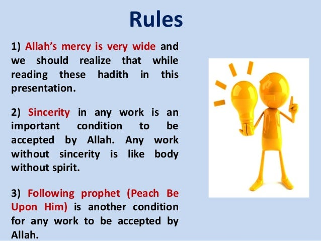 Rules 1) Allah's mercy is very wide and we should realize that while reading these hadith in this presentation. 2) Sinceri...