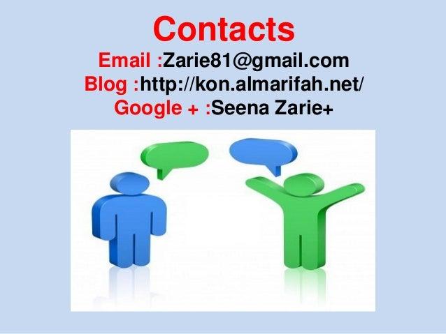 Contacts Email :Zarie81@gmail.com Blog :http://kon.almarifah.net/ Google + :Seena Zarie+