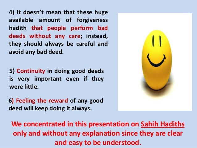4) It doesn't mean that these huge available amount of forgiveness hadith that people perform bad deeds without any care; ...