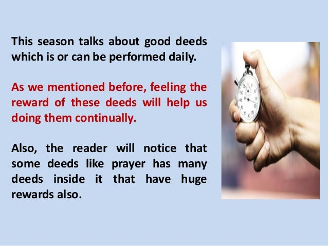 This season talks about good deeds which is or can be performed daily. As we mentioned before, feeling the reward of these...
