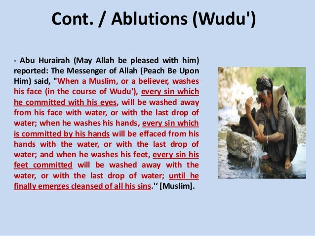 Cont. / Ablutions (Wudu') - Abu Hurairah (May Allah be pleased with him) reported: The Messenger of Allah (Peach Be Upon H...
