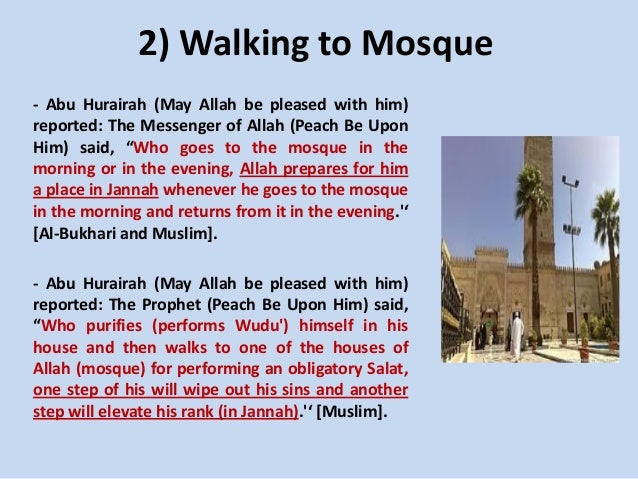 2) Walking to Mosque - Abu Hurairah (May Allah be pleased with him) reported: The Messenger of Allah (Peach Be Upon Him) s...