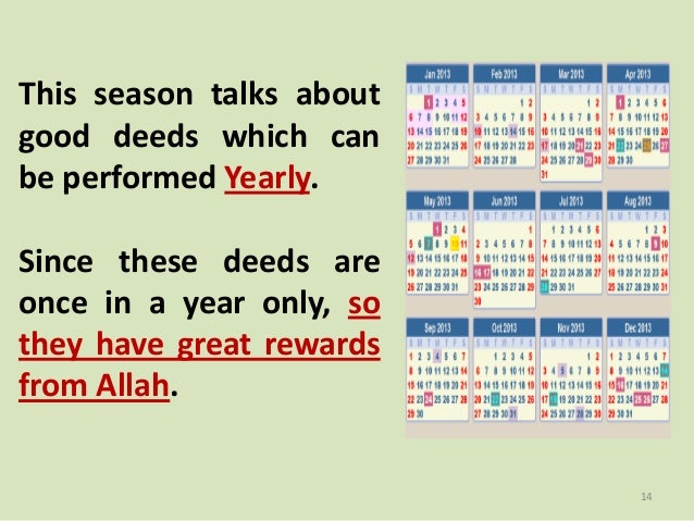 This season talks about good deeds which can be performed Yearly. Since these deeds are once in a year only, so they have ...