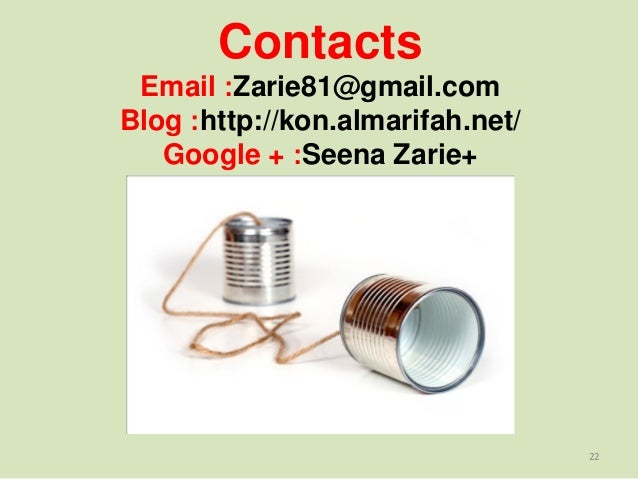 Contacts Email :Zarie81@gmail.com Blog :http://kon.almarifah.net/ Google + :Seena Zarie+ 22