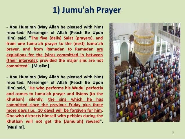 "1) Jumu'ah Prayer - Abu Hurairah (May Allah be pleased with him) reported: Messenger of Allah (Peach Be Upon Him) said, ""T..."