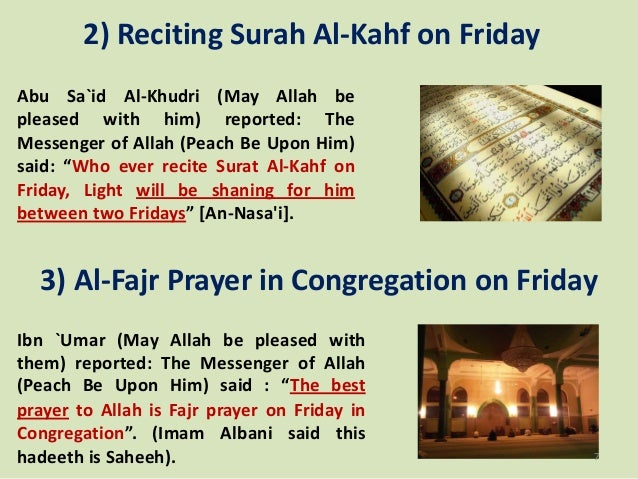 2) Reciting Surah Al-Kahf on Friday Abu Sa`id Al-Khudri (May Allah be pleased with him) reported: The Messenger of Allah (...