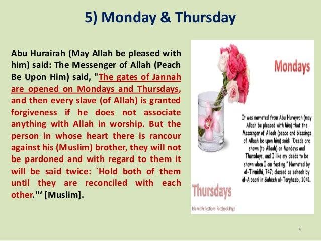 "5) Monday & Thursday Abu Hurairah (May Allah be pleased with him) said: The Messenger of Allah (Peach Be Upon Him) said, ""..."