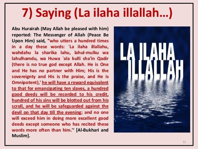 7) Saying (La ilaha illallah…) Abu Hurairah (May Allah be pleased with him) reported: The Messenger of Allah (Peace Be Upo...