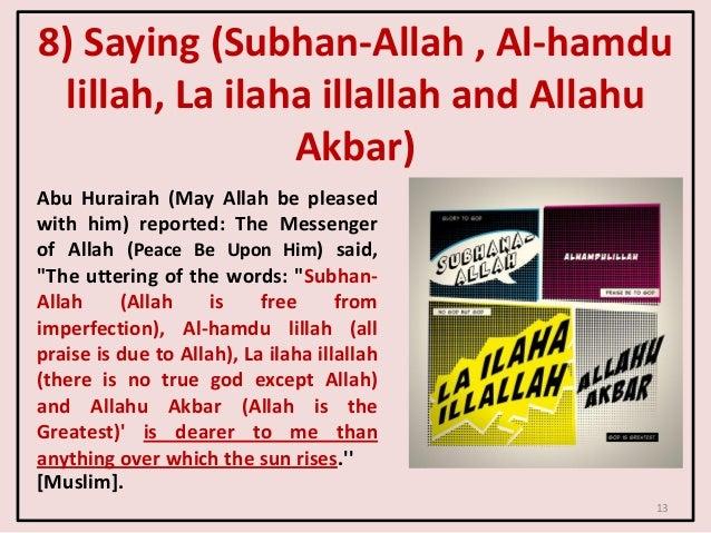 8) Saying (Subhan-Allah , Al-hamdu lillah, La ilaha illallah and Allahu Akbar) Abu Hurairah (May Allah be pleased with him...