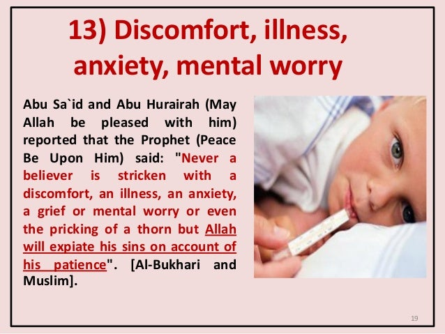 13) Discomfort, illness, anxiety, mental worry Abu Sa`id and Abu Hurairah (May Allah be pleased with him) reported that th...