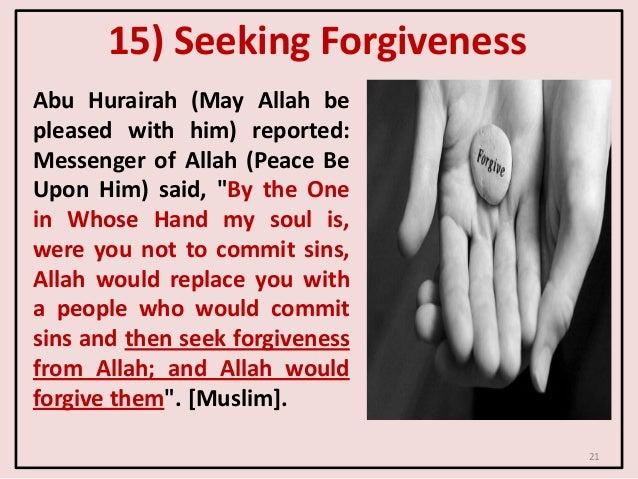 15) Seeking Forgiveness Abu Hurairah (May Allah be pleased with him) reported: Messenger of Allah (Peace Be Upon Him) said...