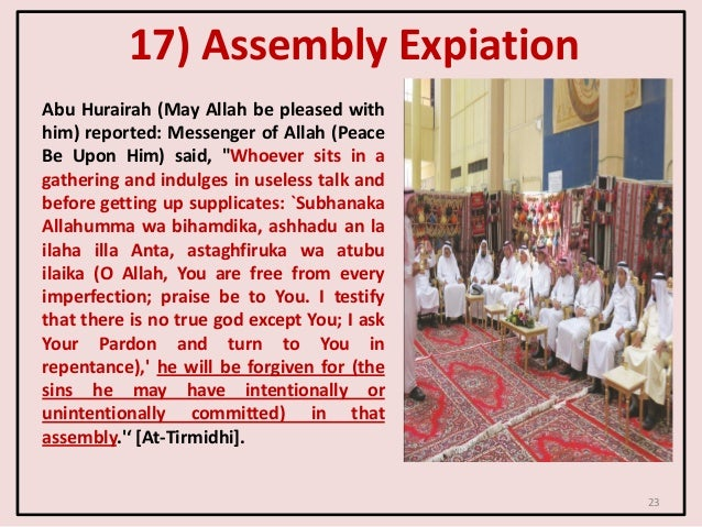 23 17) Assembly Expiation Abu Hurairah (May Allah be pleased with him) reported: Messenger of Allah (Peace Be Upon Him) sa...