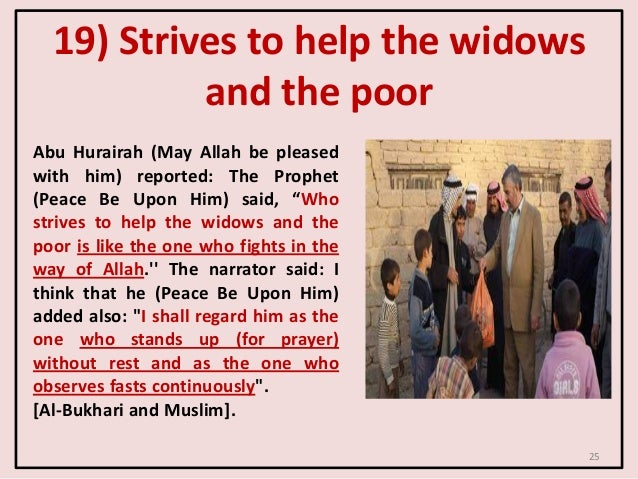 19) Strives to help the widows and the poor Abu Hurairah (May Allah be pleased with him) reported: The Prophet (Peace Be U...