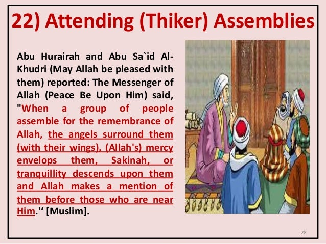 22) Attending (Thiker) Assemblies Abu Hurairah and Abu Sa`id Al- Khudri (May Allah be pleased with them) reported: The Mes...