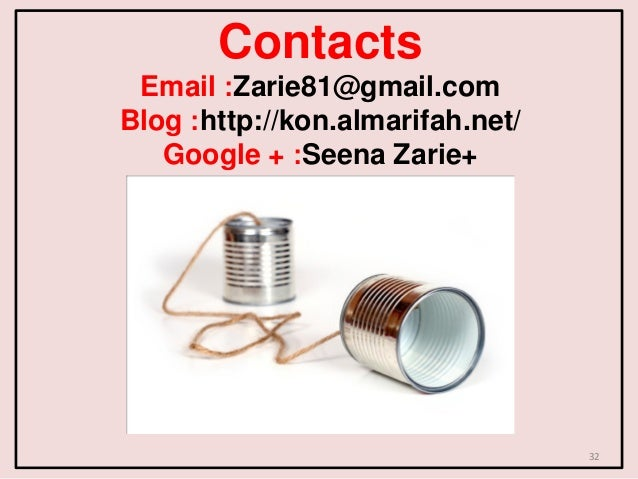 Contacts Email :Zarie81@gmail.com Blog :http://kon.almarifah.net/ Google + :Seena Zarie+ 32