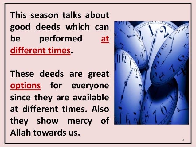 4 This season talks about good deeds which can be performed at different times. These deeds are great options for everyone...