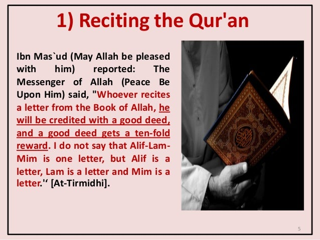 1) Reciting the Qur'an Ibn Mas`ud (May Allah be pleased with him) reported: The Messenger of Allah (Peace Be Upon Him) sai...
