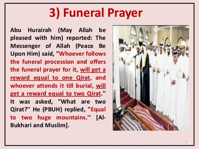 3) Funeral Prayer Abu Hurairah (May Allah be pleased with him) reported: The Messenger of Allah (Peace Be Upon Him) said, ...